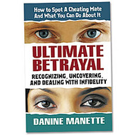 Ultimate Betrayal - Recognizing, Uncovering, and Dealing with Infidelity