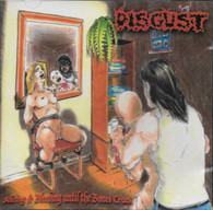 Disgust - Slicing and Bleeding until the Bones Crack