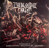 The Blood of Christ - Unrelenting Declivity of Anguish (Anthology IV)