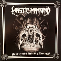 Waste Mankind - Your Fears Are My Strength