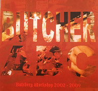 Butcher ABC - Butcher Workshop 2002 - 2009