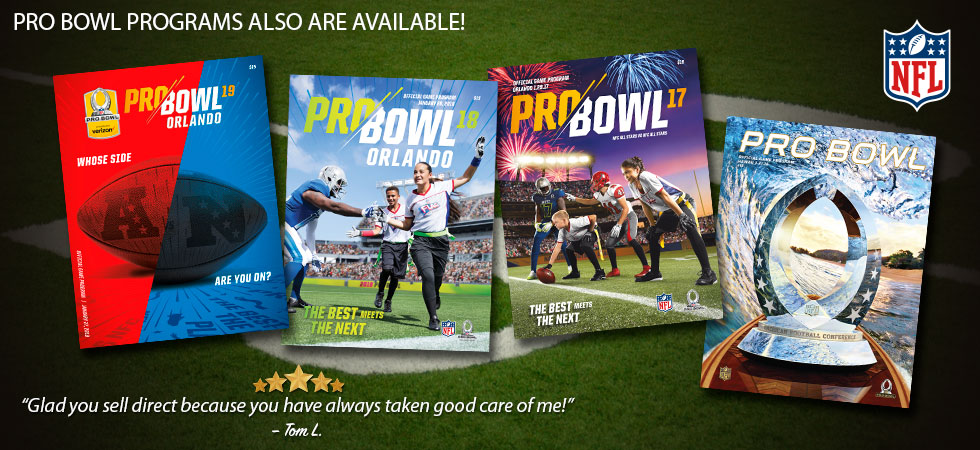 "Pro Bowl Programs also are available! ""Glad you sell direct because you have always taken good care of me!"" -Tom L."