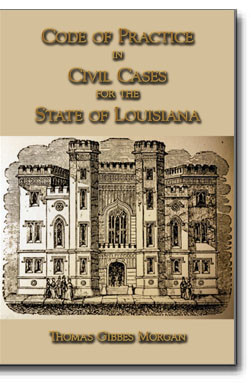 Code of Practice in Civil Cases for the State of Louisiana. Influenced by the old Napoleonic Code, this work gives us a look at the civil code of Louisiana from the early to mid 1800's.