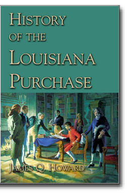Howard's history is detailed and a fascinating tale of the people and events involved in France's selling of the Louisiana Territory to the young United States.