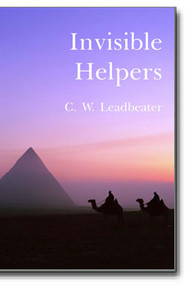 C.W. Leadbeater explores accounts of timely aid given by unseen helpers, invisible angels who desire our well-being.