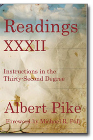 "Albert Pike's ""Readings XXXII"" provides valuable and necessary instructions for all who have received the 32º."