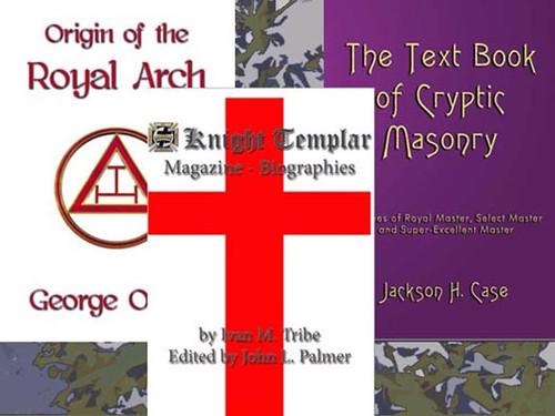 Origin of the Royal Arch by George Oliver, Knight Templar Magazine – Biographies by Ivan M. Tribe Edited by John L. Palmer, and The Text Book of Cryptic Freemasonry by Jackson H. Case