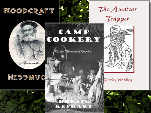 Camp Cookery by Horace Kephart, Woodcraft by Nessmuk, and The Amateur Trapper by Stanley Harding