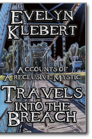 Travels into the Breach Accounts of a Reclusive Mystic Evelyn Klebert  ISBN-13: 978-1-61342-324-0