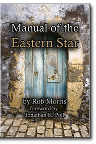 Manual of the Eastern Star  by Rob Morris  foreword by Jonathan K. Poll