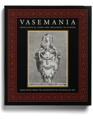 Vasemania-Neoclassical Form and Ornament in Europe: Selections from the Metropolitan Museum of Art, edited by William Rieder, Stefanie Walker, and Hans Ottomeyer