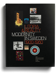 Utopia & Reality: Modernity in Sweden, 1900-1960, edited by Cecilia Widenheim