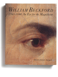 William Beckford, 1760-1844: An Eye for the Magnificent, edited by Derek E. Ostergard