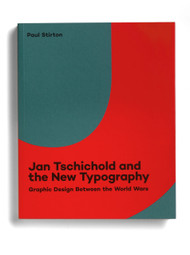 Jan Tschichold and the New Typography: Graphic Design Between the World Wars, by Paul Stirton