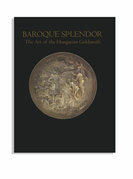 Baroque Splendor: The Art of the Hungarian Goldsmith
