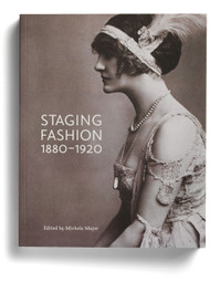 Staging Fashion, 1880–1920: Jane Hading, Lily Elsie, Billie Burke, edited by Michele Majer