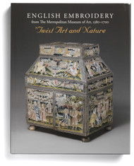 English Embroidery in the Metropolitan Museum 1580-1700: 'Twixt Art and Nature edited by Melinda Watt and Andrew Morrall