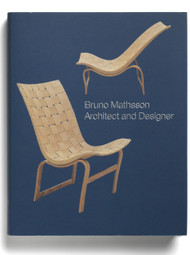 Bruno Mathsson: Architect and Designer, edited by Dag Widman, Karin Winter, and Nina Stritzler-Levine
