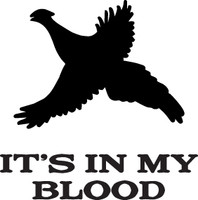 Its In My Blood Pheasant Decal HNT1-199 Bird Hunting  Sticker