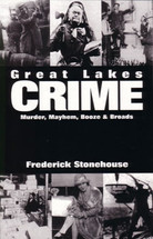 Great Lakes Crime: Murder, Mayhem, Booze & Broads
