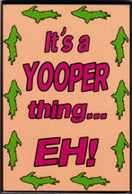Yooper Thing Eh! Magnet