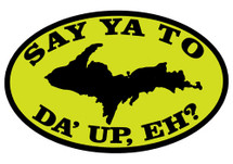 Say Ya To Da' UP, Eh? Oval Sticker