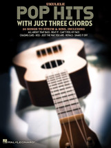 Pop Hits with Just Three Chords - Ukulele - 20 Songs to Strum and Sing