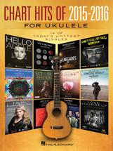 Chart Hits of 2015-2016 for Ukulele - 14 Hot Singles