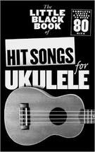 Hit Songs for Ukulele - Little Black Book Series