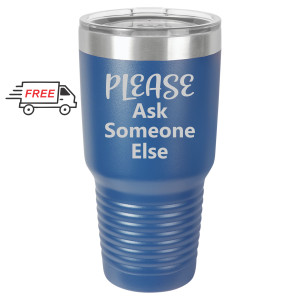 Please Ask Someone Else 30oz Stainless Steel Tumbler