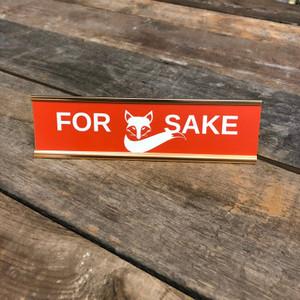 For Fox Sake Desk Sign