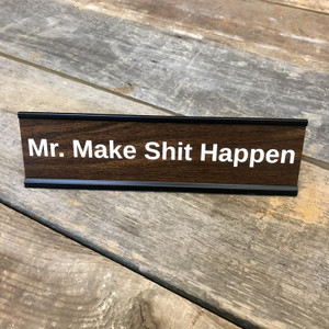 Mr. Make Shit Happen Desk Sign