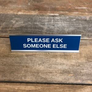 Please Ask Someone Else Desk Sign
