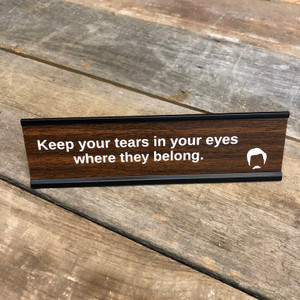 Ron Swanson Keep Your Tears In Your Eyes Me Desk Sign