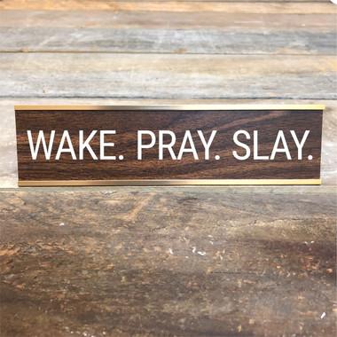 Wake. Pray. Slay. Desk Sign
