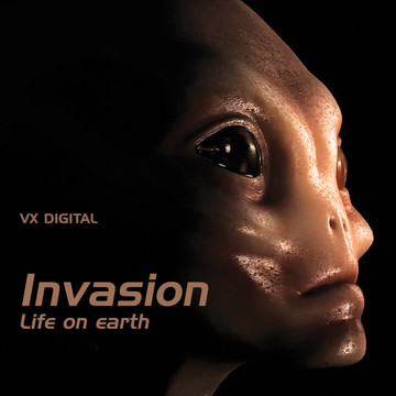 Invasion - Life on earth / BY VX DIGITAL / VISIT STORE AND BUY AT:  https://store.cdbaby.com/Artist/VxDigital