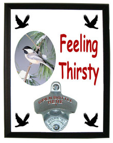 Chickadee Feeling Thirsty Bottle Opener Plaque
