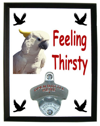 Cockatoo Feeling Thirsty Bottle Opener Plaque