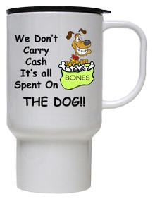 Cash Spent On The Dog: Travel Mug