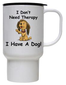 I Don't Need Therapy Dog: Travel Mug