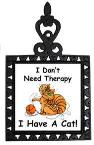 I Don't Need Therapy Cat: Trivet