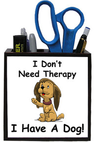 I Don't Need Therapy Dog: Pencil Holder