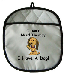 I Don't Need Therapy Dog: Pot Holder