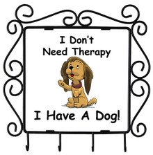 I Don't Need Therapy Dog: Metal Key Holder