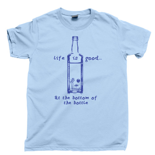 Life Is Good At The Bottom Of A Bottle T Shirt Light Blue Tee