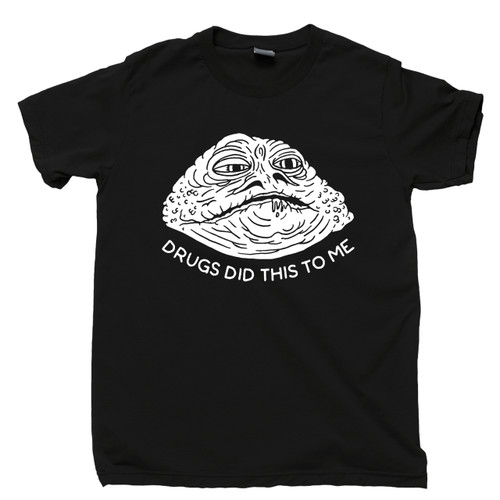 Drugs Did This To Me Black T Shirt Funny Jabba The Hutt Is High & Stoned Tee