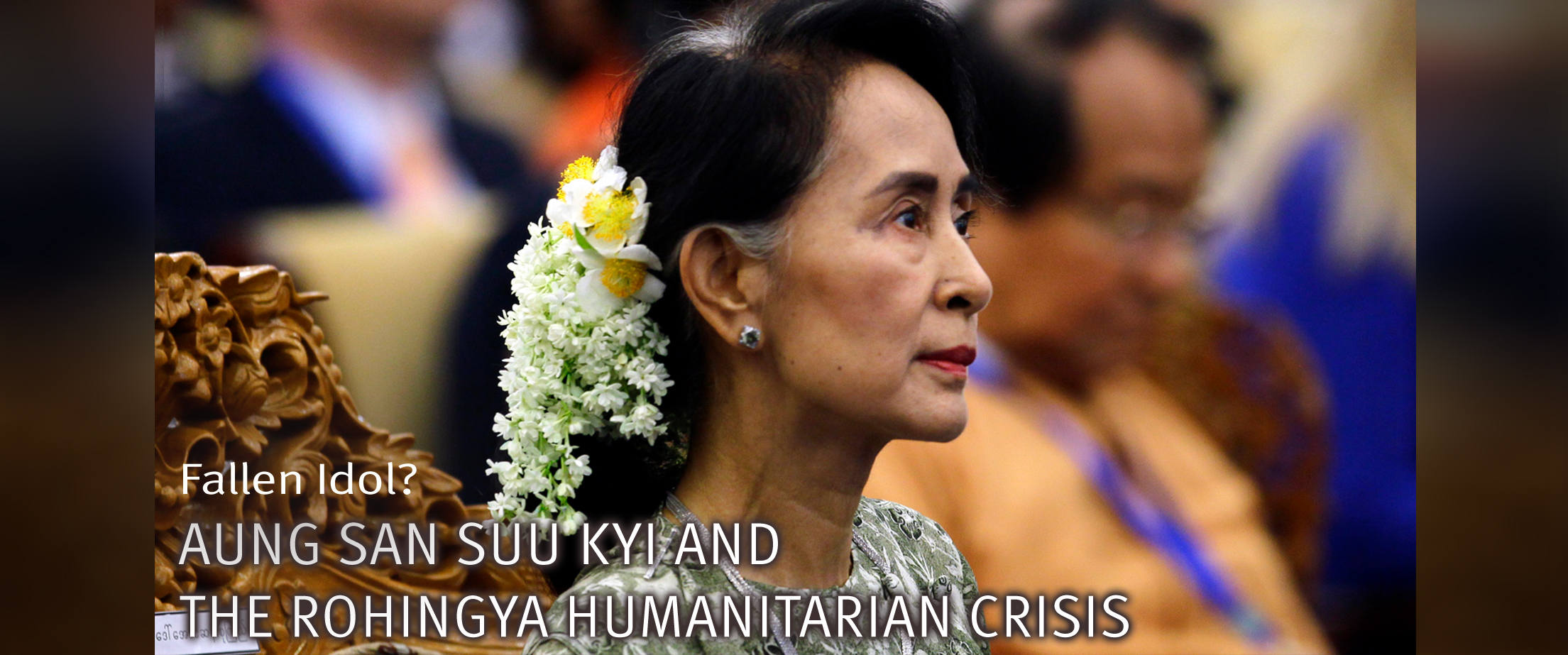 Fallen Idol? Aung San Suu Kyi and the Rohingya Humanitarian Crisis