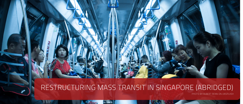 case: Restructuring Mass Transit in Singapore (Abridged)