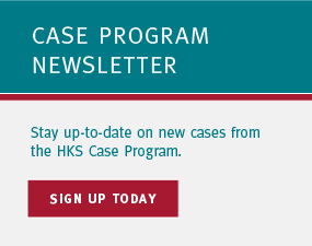 Case Program Newsletter: Stay up-to-date on new cases from the HKS Case Program. Sign up today!