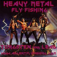 Heavy Metal Fly Fishing